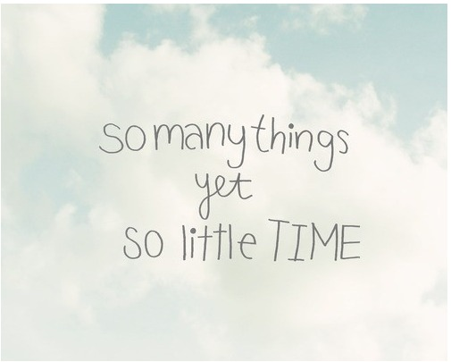 so many things yet so little time